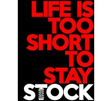 Life is too short to stay stock (7) Photographic Print