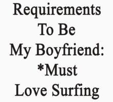 Requirements To Be My Boyfriend: *Must Love Surfing  by supernova23