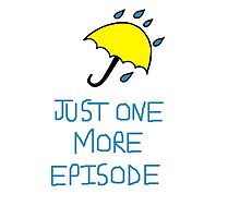 HIMYM Just One More Episode by Ship-Lisso