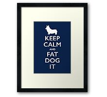 Keep Calm and Fat Dog It Framed Print
