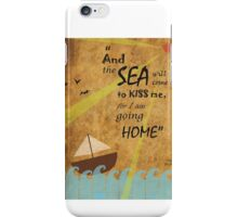 The Sea will Come to Kiss Me iPhone Case/Skin