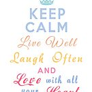 Keep Calm Live Well Laugh Often and Love With All Your Heart by Linda Allan