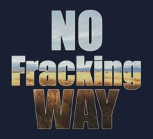 NO FRACKING WAY by Aakheperure