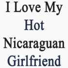 I Love My Hot Nicaraguan Girlfriend  by supernova23