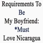 Requirements To Be My Boyfriend: *Must Love Nicaragua  by supernova23