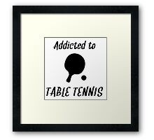 Addicted To Table Tennis Framed Print
