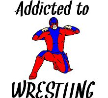 Addicted To Wrestling by kwg2200