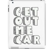 GET OUT ME CAR iPad Case/Skin