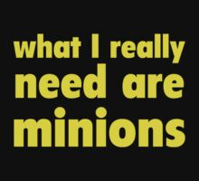 What I Really Need Are Minions by DesignFactoryD