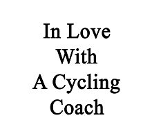 In Love With A Cycling Coach  Photographic Print