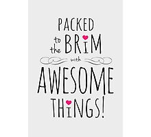 Packed to the Brim with Awesome Things Photographic Print