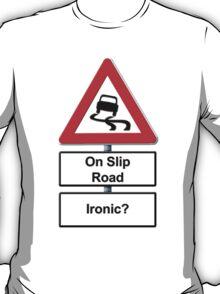 Slippy on the slip road - Ironic or Not? T-Shirt