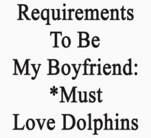 Requirements To Be My Boyfriend: *Must Love Dolphins  by supernova23