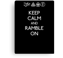 Keep Calm And Ramble On Canvas Print
