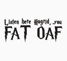 Listen Hagrid by bellaolivia