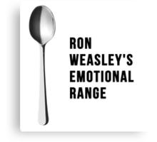 You've got the emotional range of a teaspoon! Canvas Print