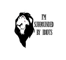 """Scar - """"I'm surrounded by idiots."""" Rework Photographic Print"""