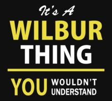 It's A WILBUR thing, you wouldn't understand !! by satro