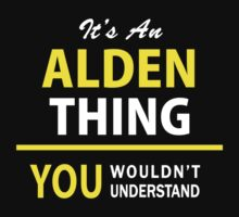 It's An ALDEN thing, you wouldn't understand !! by satro