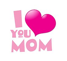 I love you mom! with cute heart for Mother's day by jazzydevil