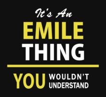 It's An EMILE thing, you wouldn't understand !! by satro