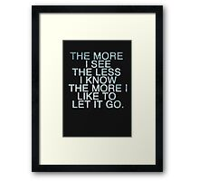 The more I see the less I know Framed Print