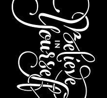 Believe in Yourself Lettering black and white inverted  by LYDesigns