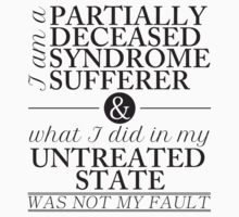 Partially Deceased Syndrome Sufferer (Black Print) T-Shirt