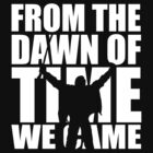 From the dawn of time we came... by MrDeath