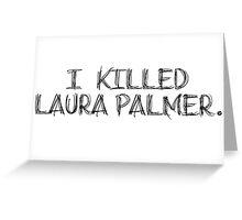 I KILLED LAURA PALMER DESIGN Greeting Card