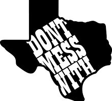 Don't mess with Texas by gavinpreller