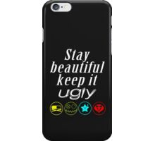 Stay beautiful, keep it ugly. iPhone Case/Skin