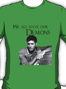 'We all have our Demons'  - Dean Winchester T-Shirt
