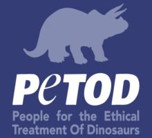 P.E.T.O.D. (People for the Ethical Treatment of Dinosaurs) by Tabner
