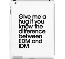 Give Me A Hug If You Know The Difference Between EDM and IDM iPad Case/Skin