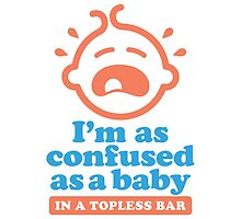 As Confused as a Baby in a Topless Bar by artpolitic