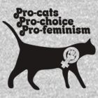 Pro cats Pro Choice Pro Feminism  by Boogiemonst