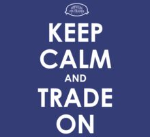Keep Calm and Trade On by CaptureToday