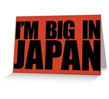 I'M BIG IN JAPAN Greeting Card