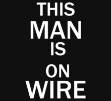 This Man is on Wire! by thepeacock