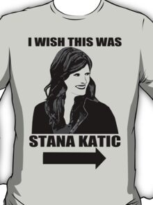 I Wish This Was Stana Katic T-Shirt