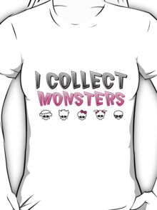 I Collect Monster High Dolls - Monster High T-Shirt T-Shirt