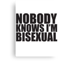Nobody Knows I'm Bisexual Canvas Print