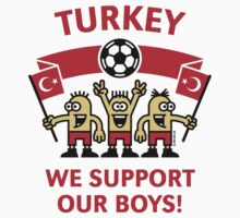 We Support Our Boys! (Turkey / Futbol) by MrFaulbaum