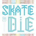 Skate or Die Aztec by shanin666