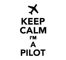 Keep calm I'm a Pilot Photographic Print