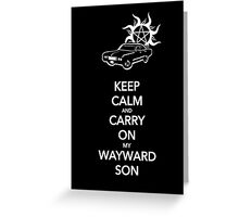 Keep Calm and Carry On My Wayward Son Greeting Card