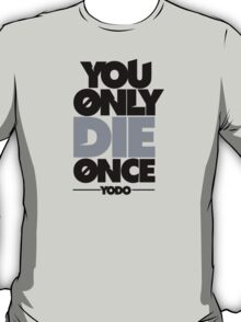 You Only Die Once  T-Shirt
