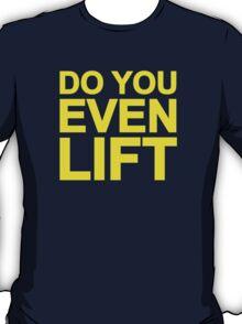 Do You Even Lift T-Shirt