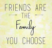 Friends are the family you choose by CaylieR